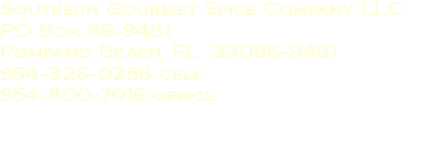 Southern Gourmet Spice Company LLC PO Box 66-9481 Pompano Beach, FL 33066-9481 954-326-0258 cell 954-800-7016 office